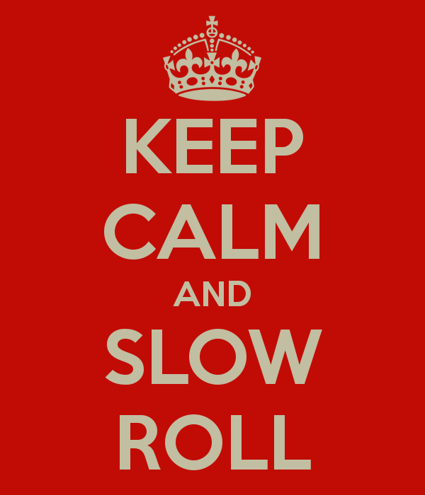 Keep calm and Slow Roll